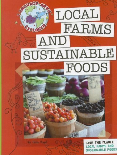 Download Local Farms and Sustainable Foods: Save the Planet (Language Arts Explorer) PDF