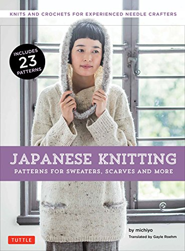 (Japanese Knitting: Patterns for Sweaters, Scarves and More: Knits and crochets for experienced needle crafters)