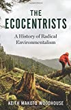 """Keith M. Woodhouse, """"The Ecocentrists: A History of Radical Environmentalism"""" (Columbia UP, 2018)"""