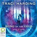 Being of the Field: Triad of Being, Book 1 Audiobook by Traci Harding Narrated by Nicky Talacko