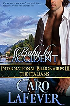 Baby By Accident: International Billionaires III: The Italians by [LaFever, Caro]