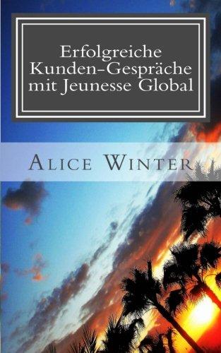Erfolgreiche Kunden-Gespräche mit Jeunesse Global: In 5 einfachen Schritten zum sicheren Auftreten bei Kunden-Gesprächen und Neupartner-Akquise 2018 ... Jeunesse Global) (Volume 1) (German Edition)