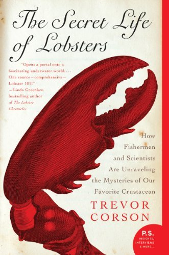 By Trevor Corson - The Secret Life of Lobsters: How Fishermen and Scientists Are Unraveling the Mysteries of Our Favorite Crustacean (P.S.) (4.10.2005)