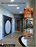 Decorating with Concrete: Indoors: Fireplaces, Floors, Countertops, & More (Schiffer Book)