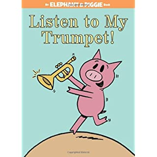 Listen to My Trumpet! (An Elephant and Piggie Book) (An Elephant and Piggie Book (17))