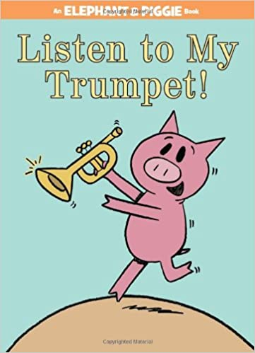 Listen to My Trumpet! (An Elephant and Piggie Book): Mo Willems