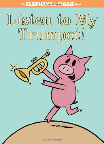Price comparison product image Listen to My Trumpet! (An Elephant and Piggie Book)