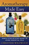 Aromatherapy Made Easy, Christine Wildwood, 0722534523