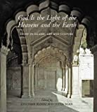 God Is the Light of the Heavens and the Earth: Light in Islamic Art and Culture (The Biennial Hamad bin Khalifa Symposium on Islamic Art)
