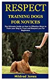 RESPECT TRAINING DOGS FOR NOVICES: The Ultimate