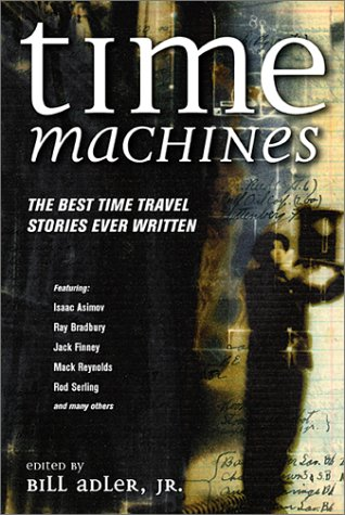 Time Machines: The Best Time Travel Stories Ever Written (The Best Short Story Ever)