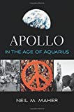 "Neil M. Maher, ""Apollo in the Age of Aquarius"" (Harvard UP, 2017)"