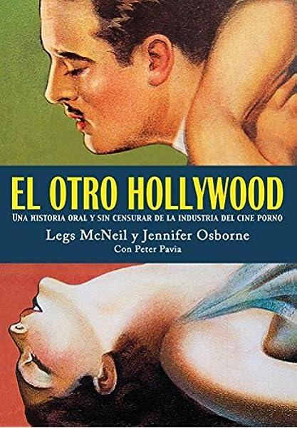El otro Hollywood: Una historia oral y sin censurar de la ...