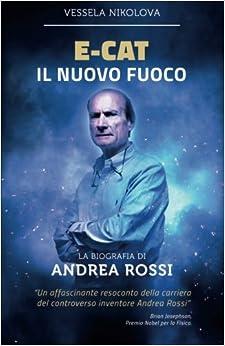 Book E-Cat Il Nuovo Fuoco: Biografia di Andrea Rossi
