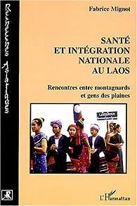 Santé et intégration nationale au Laos : Rencontre entre montagnards et gens des plaines par Fabrice Mignot
