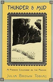 Book Thunder & Mud: A Pioneer Childhood on the Prairie by Julia Brown Tobias (1995-12-01)
