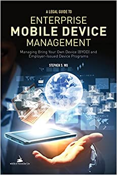A Legal Guide to Enterprise Mobile Device Management: Managing Bring Your Own Devices (BYOD) and Employer-Issued Device Programs