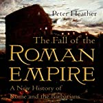 The Fall of the Roman Empire: A New History of Rome and the Barbarians | Peter Heather