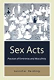 img - for Sex Acts: Practices of Femininity and Masculinity book / textbook / text book