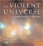 The Violent Universe: Joyrides through the X-ray Cosmos