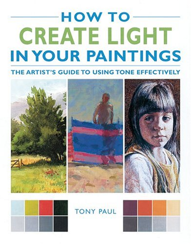 Read Online How to Create Light in Your Paintings: The Artist's Guide to Using Tone Effectively pdf epub