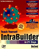 Teach Yourself IntraBuilder in 21 Days, Paul Mahar and Ken Henderson, 1575212242