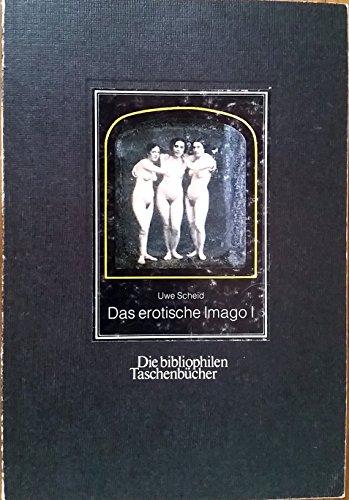 Das erotische Imago I [1]: Der Akt in fruhen Photographien (Die Bibliophilen Taschenbucher) (German Edition)
