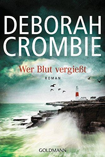 Wer Blut vergießt: Die Kincaid-James-Romane 15 - Roman (German Edition) (The Sound Of Broken Glass By Deborah Crombie)