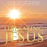 Liberating Jesus | Roberta Grimes