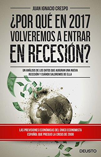¿Por Qué En 2017 Volveremos A Entrar En Recesión?