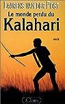 Le monde perdu du Kalahari par Laurens Van der Post
