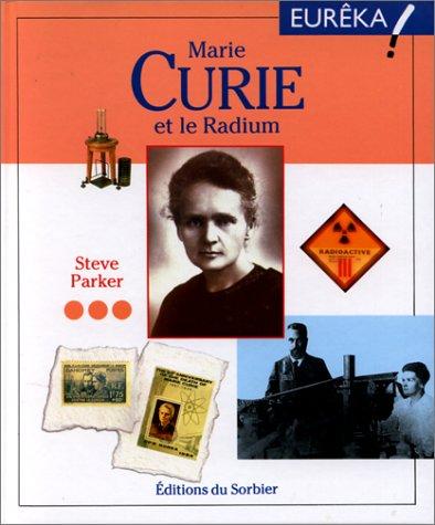 Marie Curie et le Radium Album – 2 novembre 1999 Steve Parker Sorbier 2732032883 1867-1934