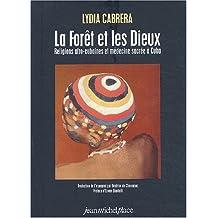 Foret et les Dieux (la) Religions Afro-cubaines et Médecine Sacré