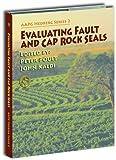 Evaluating Fault and Cap Rock Seals, Peter Boult and John Kaldi, 0891819010