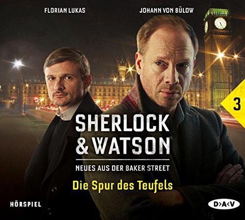 Sherlock & Watson - Neues aus der Baker Street: Die Spur des Teufels (Fall 3): Hörspiel mit Johann von Bülow, Florian Lukas u.v.a. (1 CD)