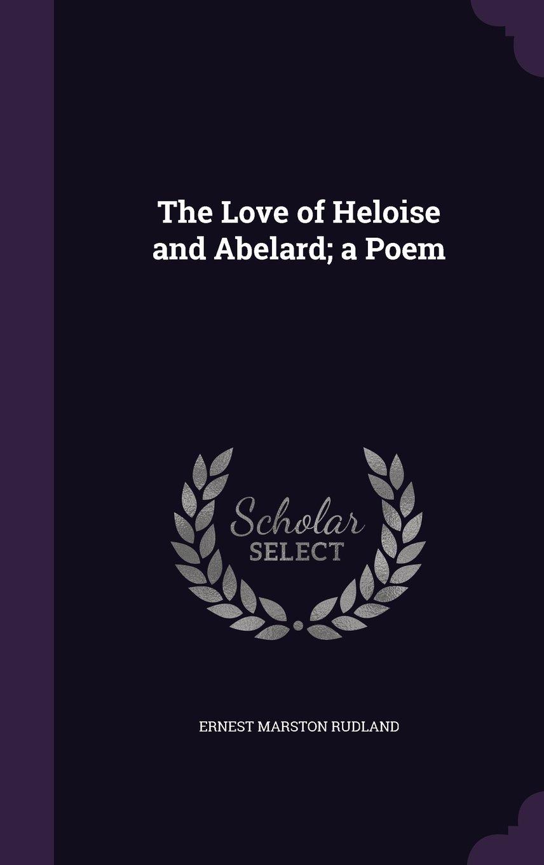 The Love of Heloise and Abelard; A Poem PDF