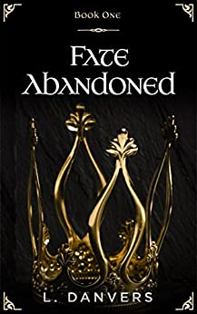 Fate Abandoned (Book 1 of the Fate Abandoned Series) by [Danvers, L.]