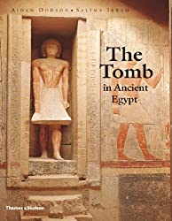The Tomb in Ancient Egypt: Royal and Private Sepulcheres from the Early Dynastic Period to the Romans