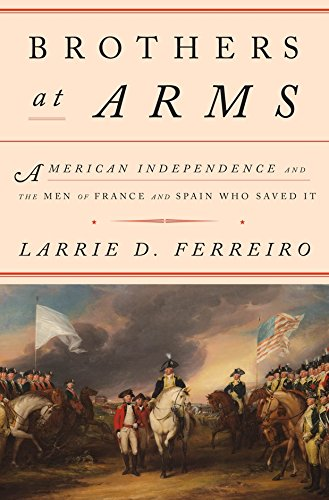 Image of Brothers at Arms: American Independence and the Men of France and Spain Who Saved It