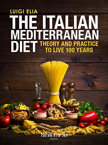The Italian Mediterranean Diet: Theory and practice to live 100 years (Sapere) by Luigi Elia