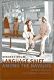 Language Shift among the Navajos : Identity Politics and Cultural Continuity, House, Deborah, 0816522197