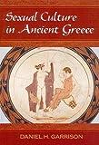 Sexual Culture in Ancient Greece, Daniel H. Garrison, 080613237X
