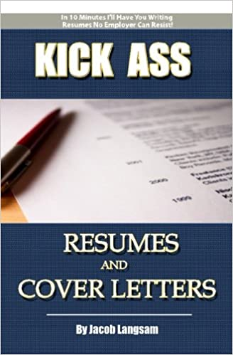 Kick Ass Resumes And Cover Letters: How To Write A Resume That NO Employer  Can Resist!: Jacob Langsam: 9781452859156: Amazon.com: Books  Kick Ass Resume