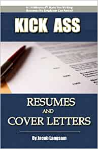 kick ass resumes and cover letters how to write a resume that no
