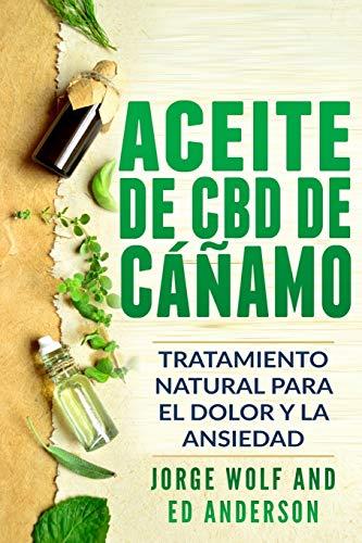 Aceite de CBD de cáñamo: Tratamiento Natural para el Dolor y la Ansiedad: CBD Hemp Oil: Natural Treatment for Pain and Anxiety (Libro en Espanol / Spanish Book Version - Spanish Edition) por Jorge Wolf,Ed Anderson