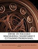 Opere Di Niccolò MacHiavelli Segretario E Cittadino Fiorentino, Niccolò Machiavelli and Giovanni Battista Baldelli Boni, 1148396292
