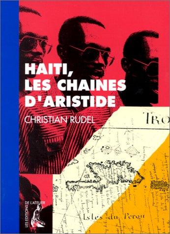 Haïti, les chaînes d'Aristide (French Edition)