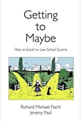 Getting to Maybe: How to Excel in Law School Exams Kindle Edition