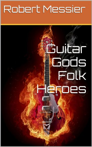 Guitar Gods Folk Heroes (Guitar Gods Music Series Book 6)