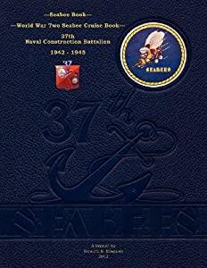 Seabee Book, World War Two Seabee Cruise Book, 37th Naval Construction Battalion: 1942-1945 from CreateSpace Independent Publishing Platform